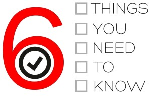6 Things You Should Know